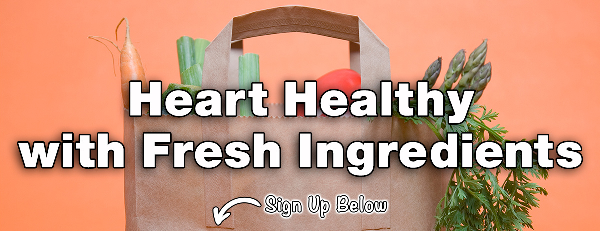 Hearth Healthy with Fresh Ingredients