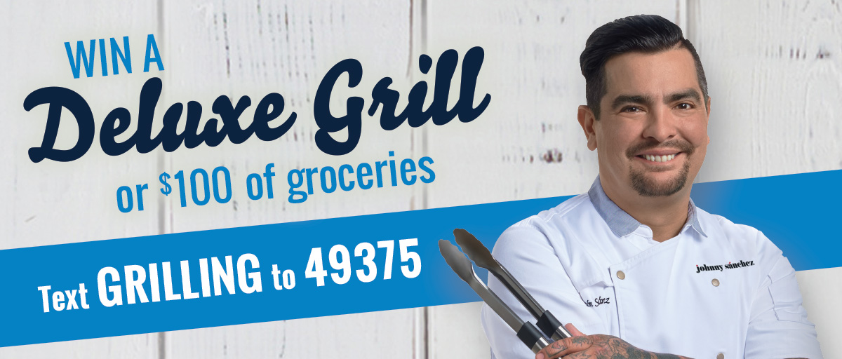 Win a deluxe grill or 100 dollars of groceries