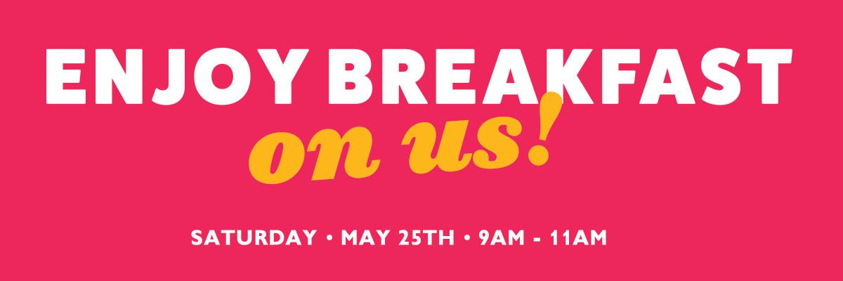 Join us for Breakfast on Saturday May 25 from 9AM-11AM